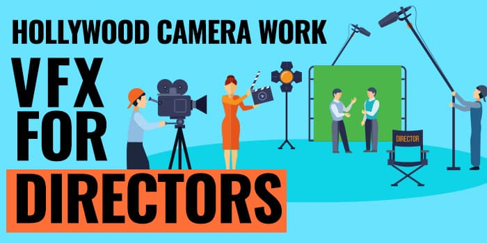 Hollywood Camera Work – Visual Effects for Directors